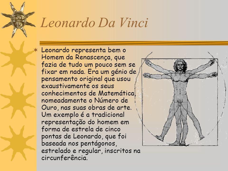 Leonardo Da Vinci Leonardo representa bem o Homem da Renascença, que fazia de tudo um pouco sem se fixar em nada. Era um génio de pensamento original