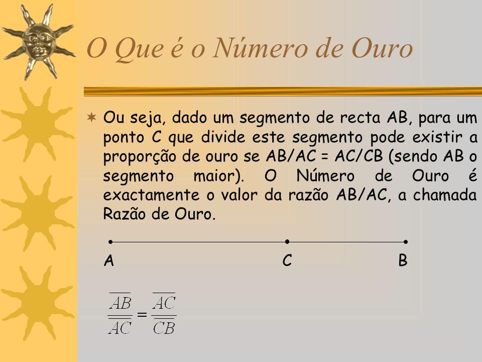 O Que é o Número de Ouro Ou seja, dado um segmento de recta AB, para um ponto C que divide este segmento pode existir a proporção de ouro se AB/AC = A