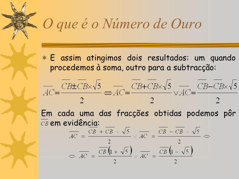 O que é o Número de Ouro No entanto, como é um número negativo, a solução não é admissível, pois é uma medida.