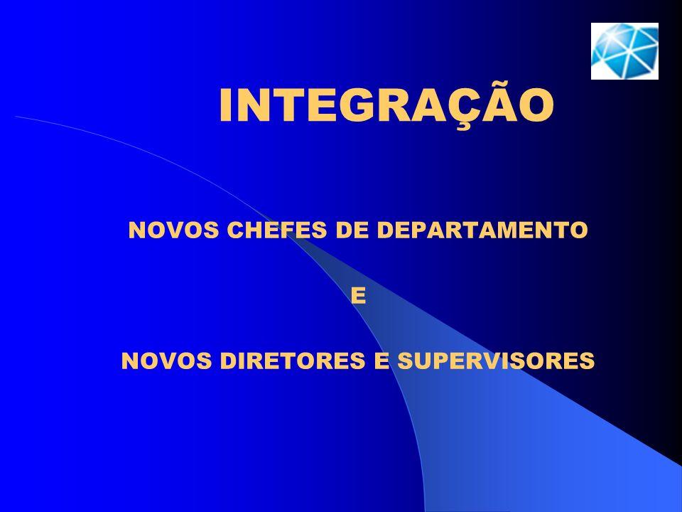 INTEGRAÇÃO NOVOS CHEFES DE DEPARTAMENTO E NOVOS DIRETORES E SUPERVISORES