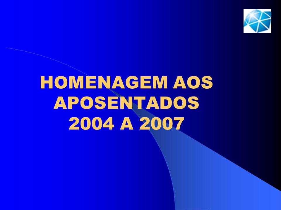 HOMENAGEM AOS APOSENTADOS 2004 A 2007