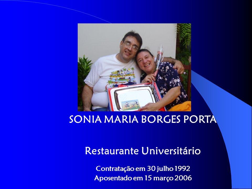 SONIA MARIA BORGES PORTA Restaurante Universitário Contratação em 30 julho 1992 Aposentado em 15 março 2006