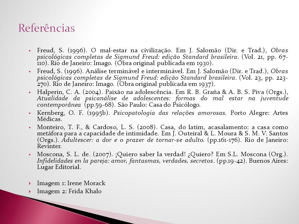 Freud, S. (1996). O mal-estar na civilização. Em J. Salomão (Dir. e Trad.), Obras psicológicas completas de Sigmund Freud: edição Standard brasileira.