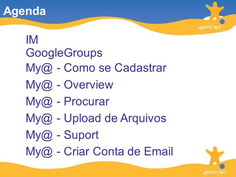 My@ - Overview My@ - Como se Cadastrar GoogleGroups My@ - Procurar Agenda My@ - Upload de Arquivos My@ - Suport My@ - Criar Conta de Email IM
