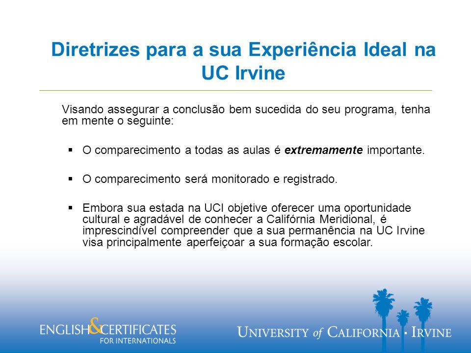 Diretrizes para a sua Experiência Ideal na UC Irvine Visando assegurar a conclusão bem sucedida do seu programa, tenha em mente o seguinte: O comparecimento a todas as aulas é extremamente importante.