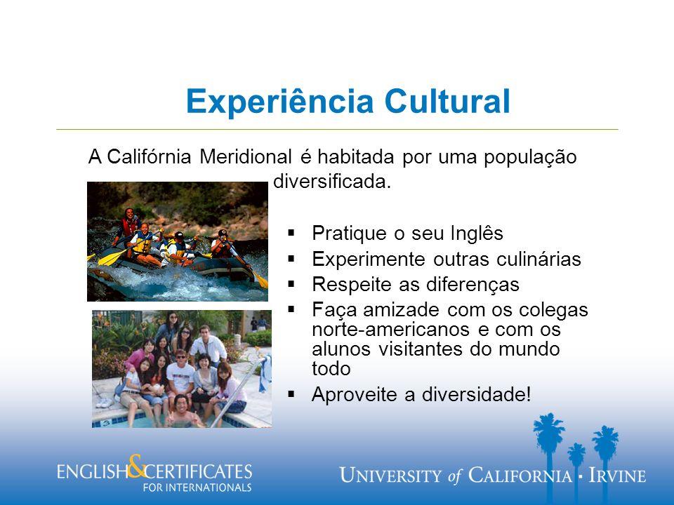 Experiência Cultural Pratique o seu Inglês Experimente outras culinárias Respeite as diferenças Faça amizade com os colegas norte-americanos e com os alunos visitantes do mundo todo Aproveite a diversidade.