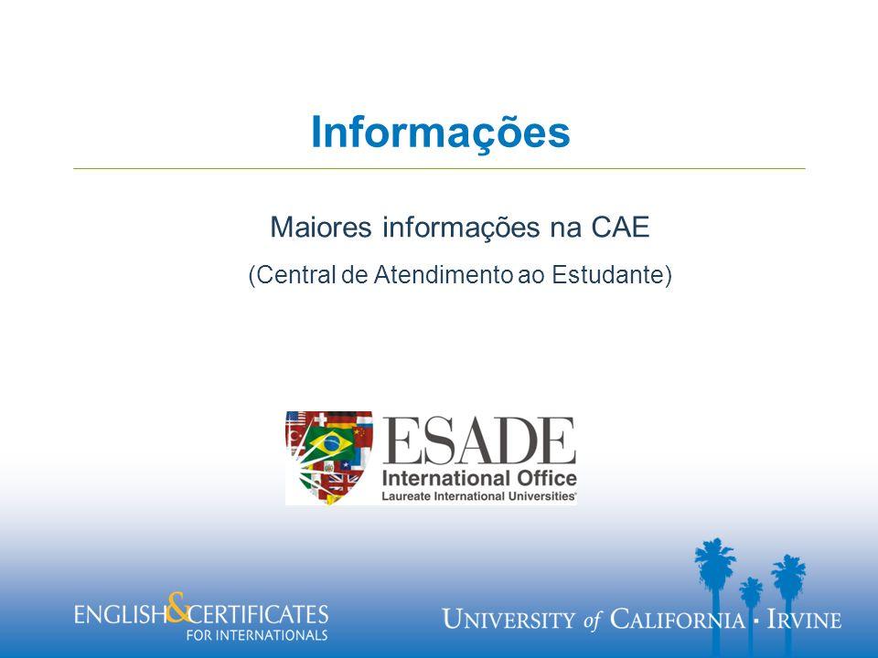 Informações Maiores informações na CAE (Central de Atendimento ao Estudante)