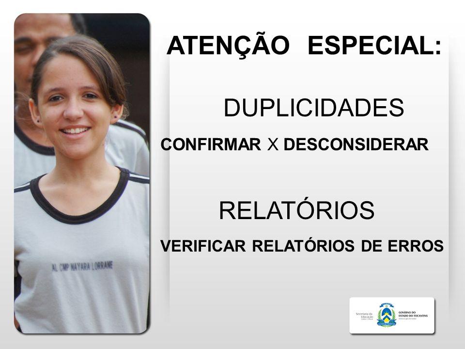 ATENÇÃO ESPECIAL: DUPLICIDADES CONFIRMAR X DESCONSIDERAR RELATÓRIOS VERIFICAR RELATÓRIOS DE ERROS