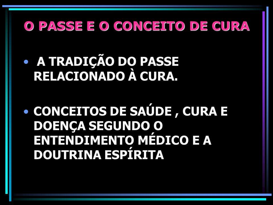 O PASSE E O CONCEITO DE CURA A TRADIÇÃO DO PASSE RELACIONADO À CURA.