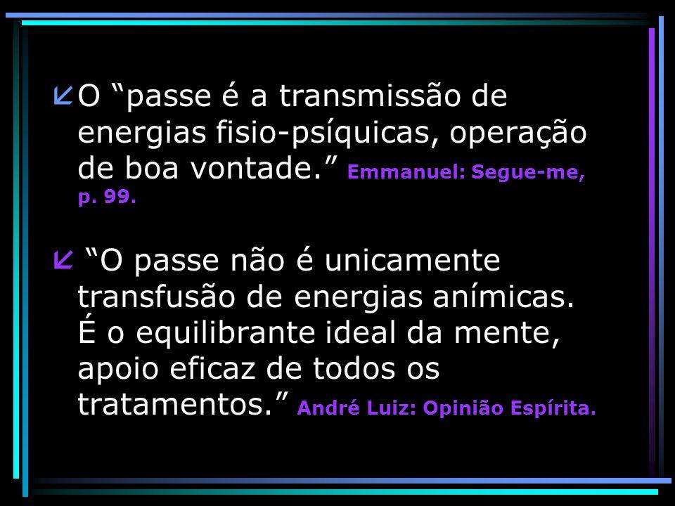 å O passe é a transmissão de energias fisio-psíquicas, operação de boa vontade.