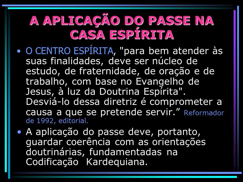 A APLICAÇÃO DO PASSE NA CASA ESPÍRITA O CENTRO ESPÍRITA, para bem atender às suas finalidades, deve ser núcleo de estudo, de fraternidade, de oração e de trabalho, com base no Evangelho de Jesus, à luz da Doutrina Espírita .