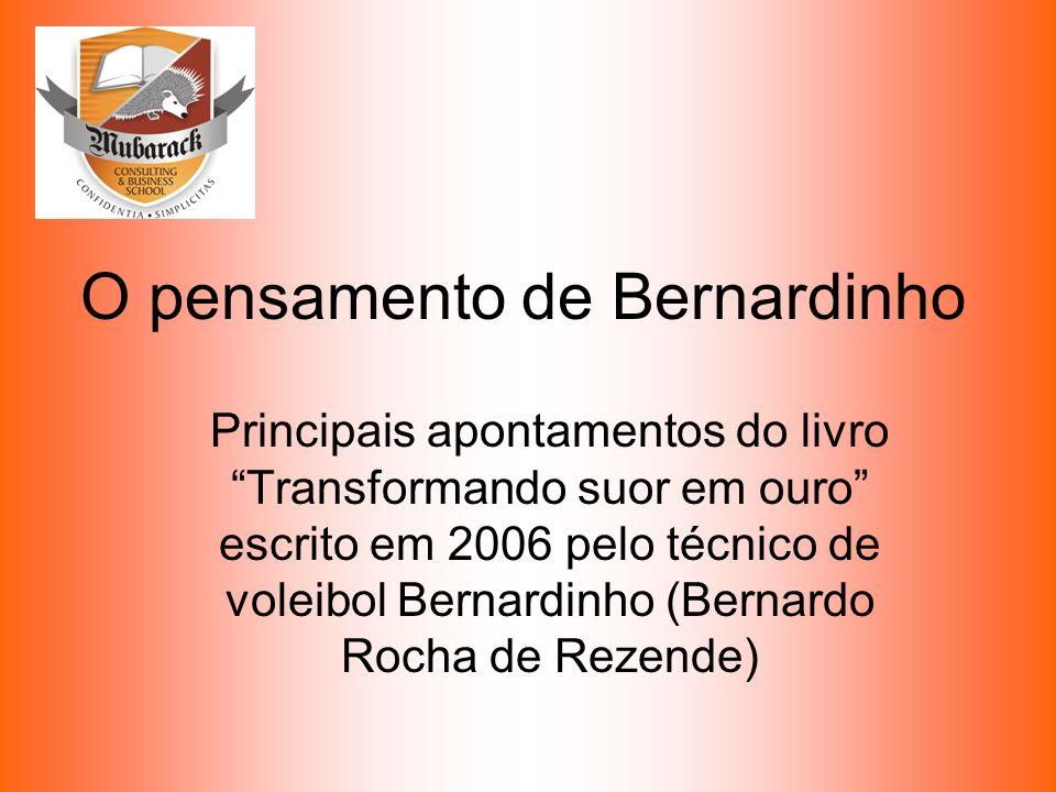 O pensamento de Bernardinho Principais apontamentos do livro Transformando suor em ouro escrito em 2006 pelo técnico de voleibol Bernardinho (Bernardo