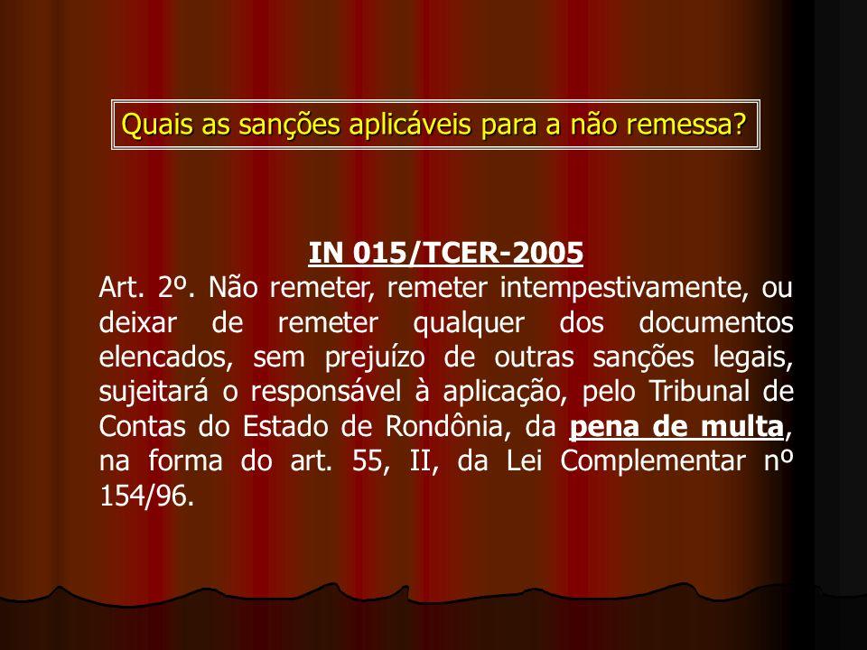 IN 015/TCER-2005 Art. 2º. Não remeter, remeter intempestivamente, ou deixar de remeter qualquer dos documentos elencados, sem prejuízo de outras sançõ
