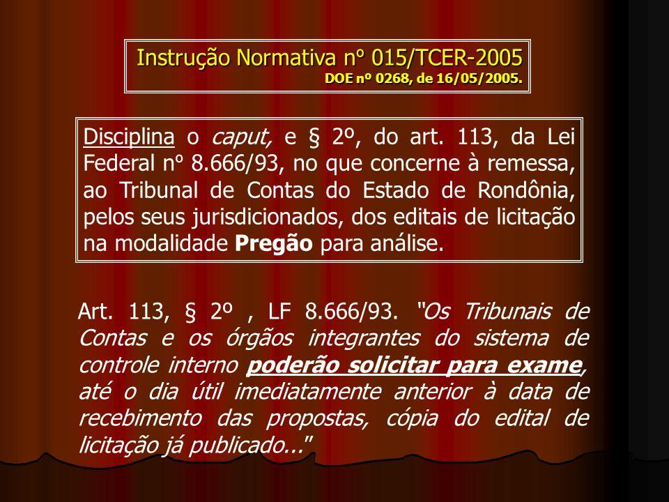 Instrução Normativa nº 015/TCER-2005 DOE nº 0268, de 16/05/2005. Disciplina o caput, e § 2º, do art. 113, da Lei Federal n º 8.666/93, no que concerne