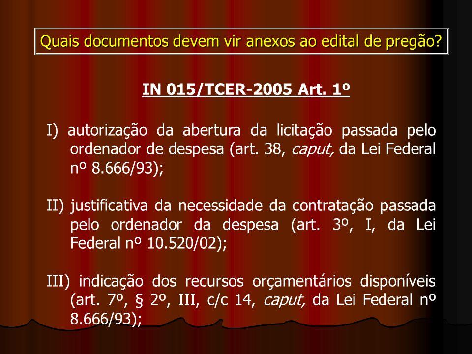 Quais documentos devem vir anexos ao edital de pregão? I) autorização da abertura da licitação passada pelo ordenador de despesa (art. 38, caput, da L