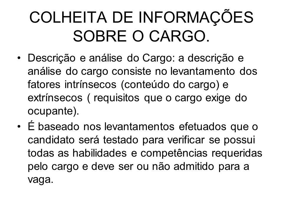 COLHEITA DE INFORMAÇÕES SOBRE O CARGO. Descrição e análise do Cargo: a descrição e análise do cargo consiste no levantamento dos fatores intrínsecos (