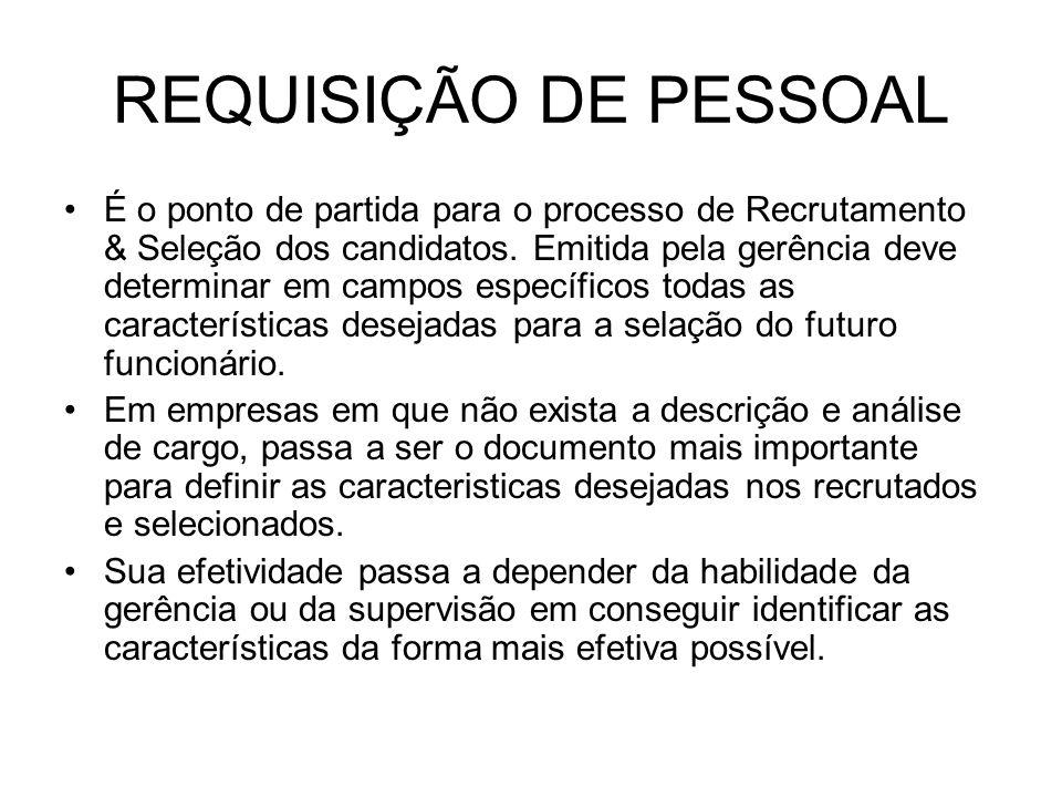 REQUISIÇÃO DE PESSOAL É o ponto de partida para o processo de Recrutamento & Seleção dos candidatos. Emitida pela gerência deve determinar em campos e
