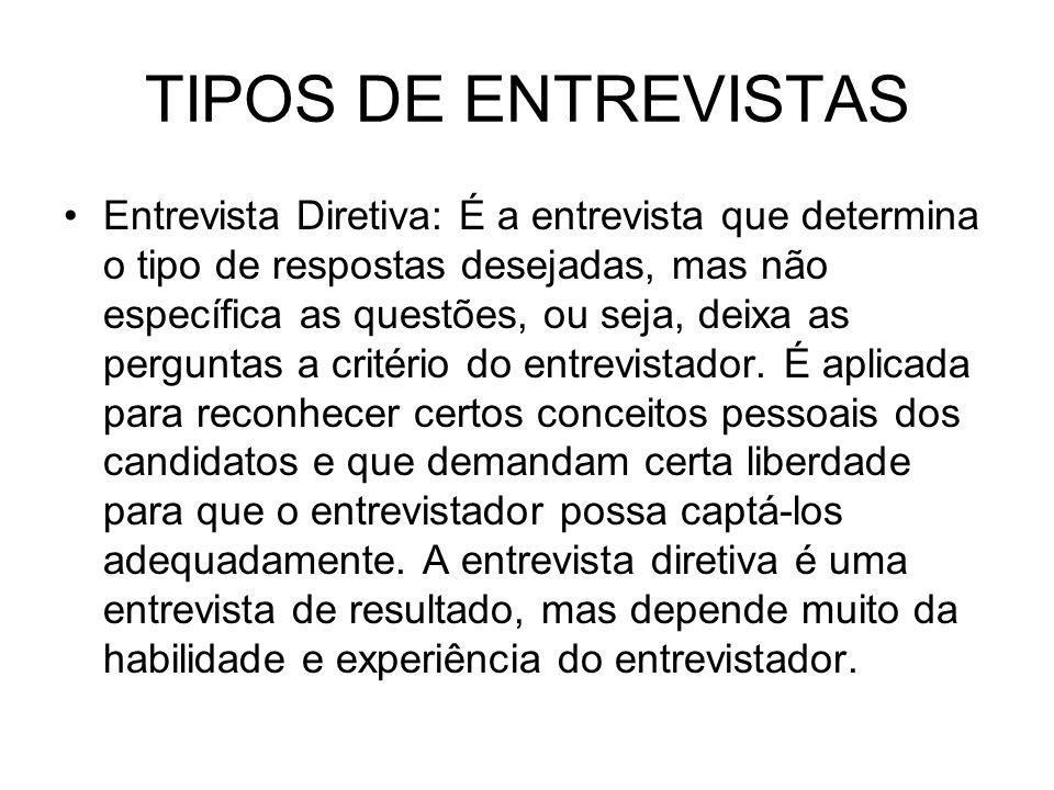 TIPOS DE ENTREVISTAS Entrevista Diretiva: É a entrevista que determina o tipo de respostas desejadas, mas não específica as questões, ou seja, deixa a