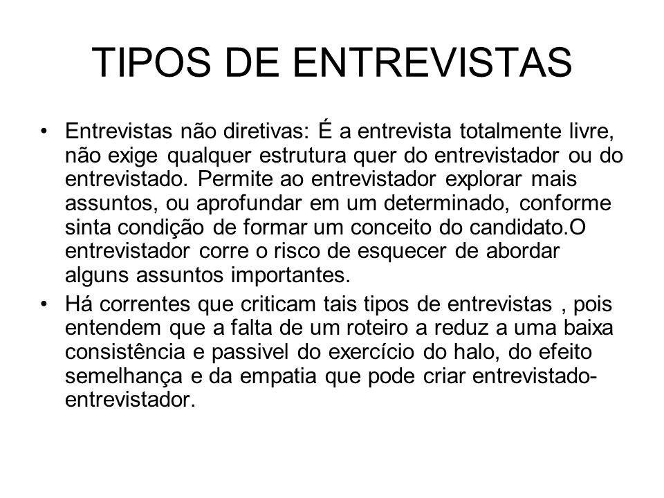 TIPOS DE ENTREVISTAS Entrevistas não diretivas: É a entrevista totalmente livre, não exige qualquer estrutura quer do entrevistador ou do entrevistado