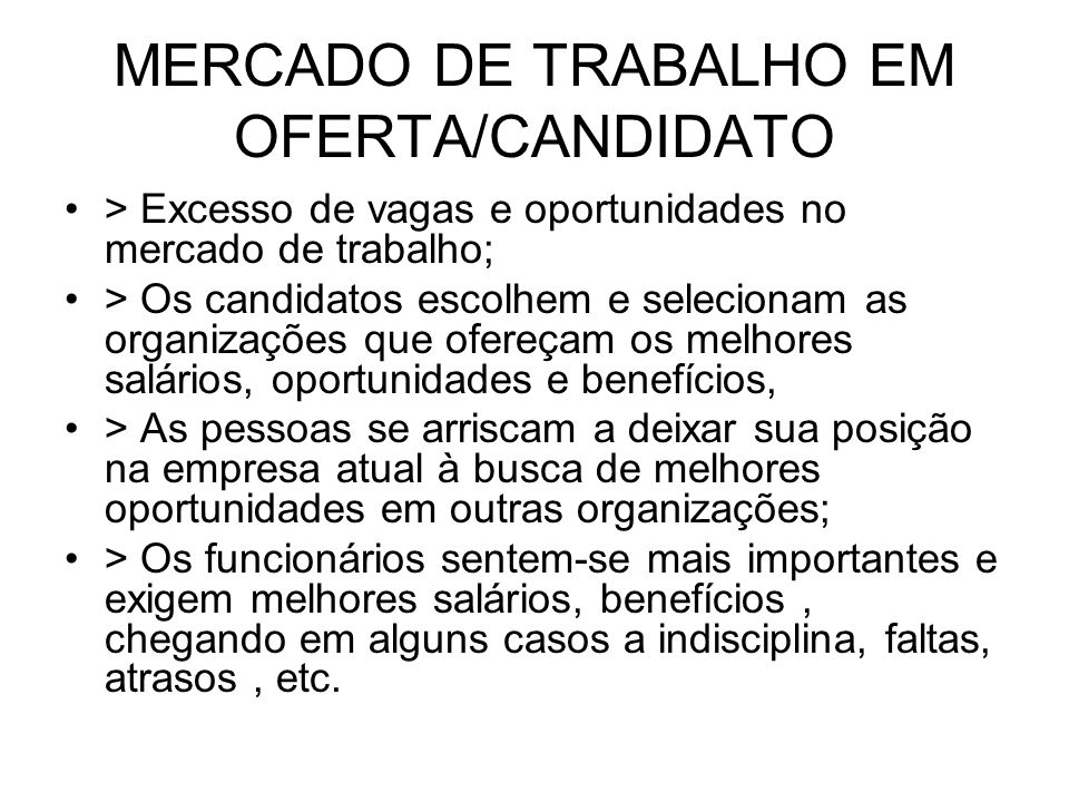 MERCADO DE TRABALHO EM OFERTA/CANDIDATO > Excesso de vagas e oportunidades no mercado de trabalho; > Os candidatos escolhem e selecionam as organizaçõ
