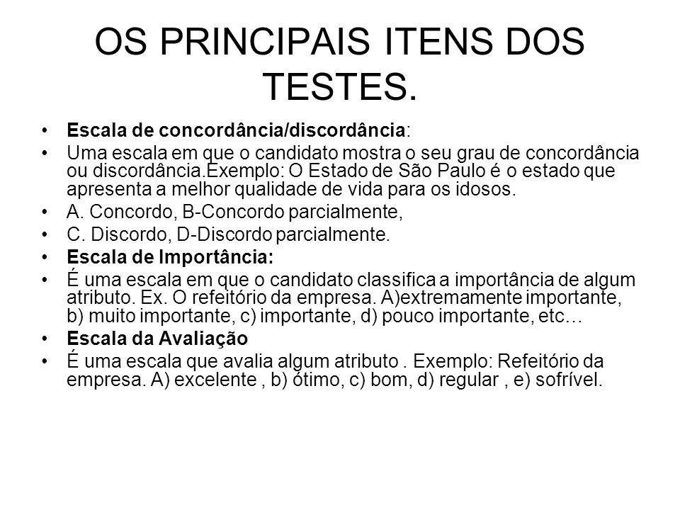 OS PRINCIPAIS ITENS DOS TESTES. Escala de concordância/discordância: Uma escala em que o candidato mostra o seu grau de concordância ou discordância.E