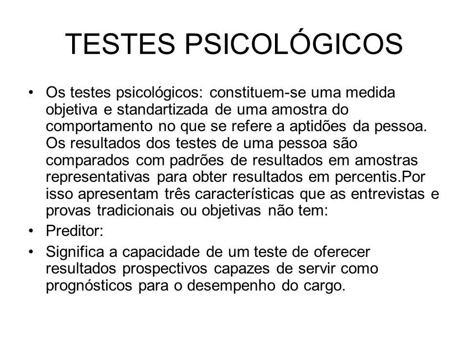 TESTES PSICOLÓGICOS Os testes psicológicos: constituem-se uma medida objetiva e standartizada de uma amostra do comportamento no que se refere a aptid