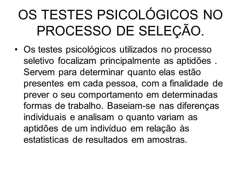 OS TESTES PSICOLÓGICOS NO PROCESSO DE SELEÇÃO. Os testes psicológicos utilizados no processo seletivo focalizam principalmente as aptidões. Servem par