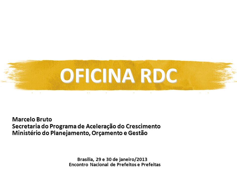 OFICINA RDC Marcelo Bruto Secretaria do Programa de Aceleração do Crescimento Ministério do Planejamento, Orçamento e Gestão Brasília, 29 e 30 de jane