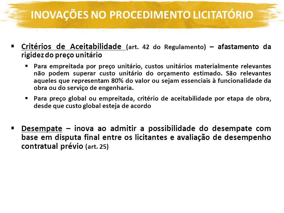 INOVAÇÕES NO PROCEDIMENTO LICITATÓRIO Critérios de Aceitabilidade (art. 42 do Regulamento) – afastamento da rigidez do preço unitário Para empreitada