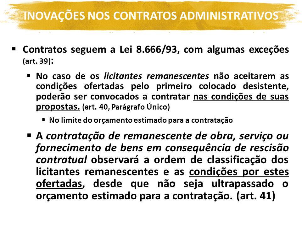 INOVAÇÕES NOS CONTRATOS ADMINISTRATIVOS Contratos seguem a Lei 8.666/93, com algumas exceções (art. 39) : No caso de os licitantes remanescentes não a
