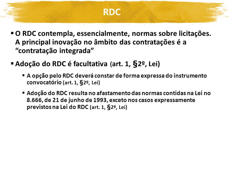 RDC O RDC contempla, essencialmente, normas sobre licitações. A principal inovação no âmbito das contratações é a contratação integrada Adoção do RDC