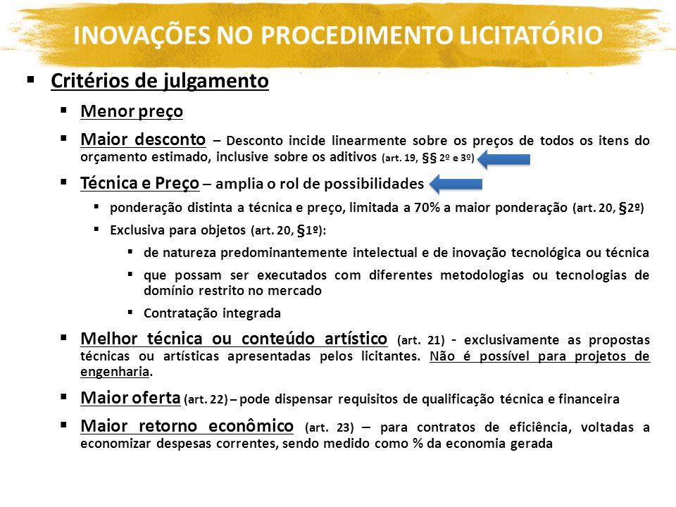 INOVAÇÕES NO PROCEDIMENTO LICITATÓRIO Critérios de julgamento Menor preço Maior desconto – Desconto incide linearmente sobre os preços de todos os ite