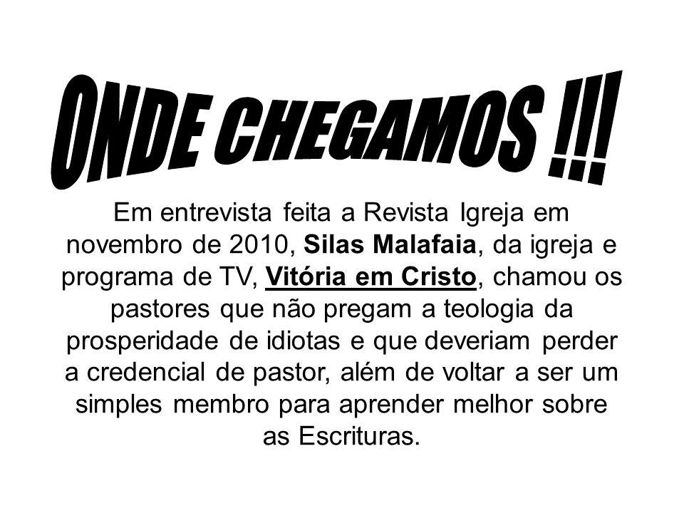 Em entrevista feita a Revista Igreja em novembro de 2010, Silas Malafaia, da igreja e programa de TV, Vitória em Cristo, chamou os pastores que não pr