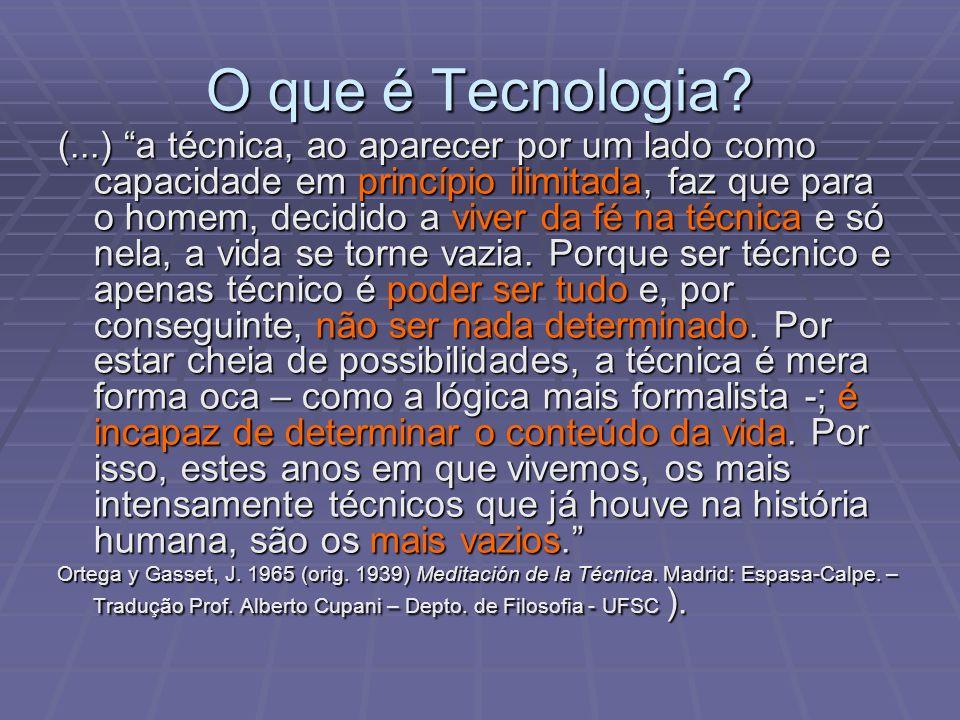 O que é Tecnologia? (...) a técnica, ao aparecer por um lado como capacidade em princípio ilimitada, faz que para o homem, decidido a viver da fé na t