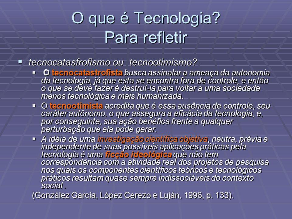 O que é Tecnologia? Para refletir tecnocatasfrofismo ou tecnootimismo? tecnocatasfrofismo ou tecnootimismo? O tecnocatastrofista busca assinalar a ame