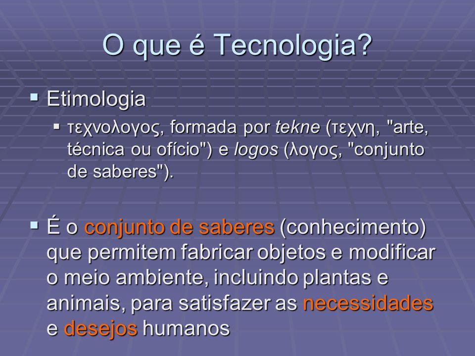 O que é Tecnologia? Etimologia Etimologia τεχνολογος, formada por tekne (τεχνη,