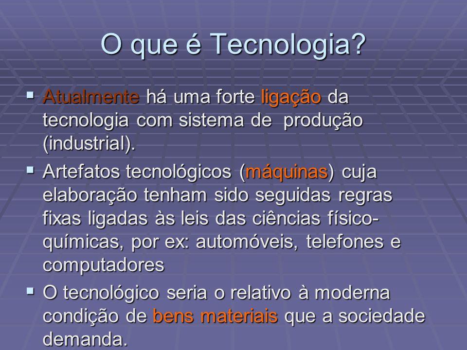 O que é Tecnologia? Atualmente há uma forte ligação da tecnologia com sistema de produção (industrial). Atualmente há uma forte ligação da tecnologia