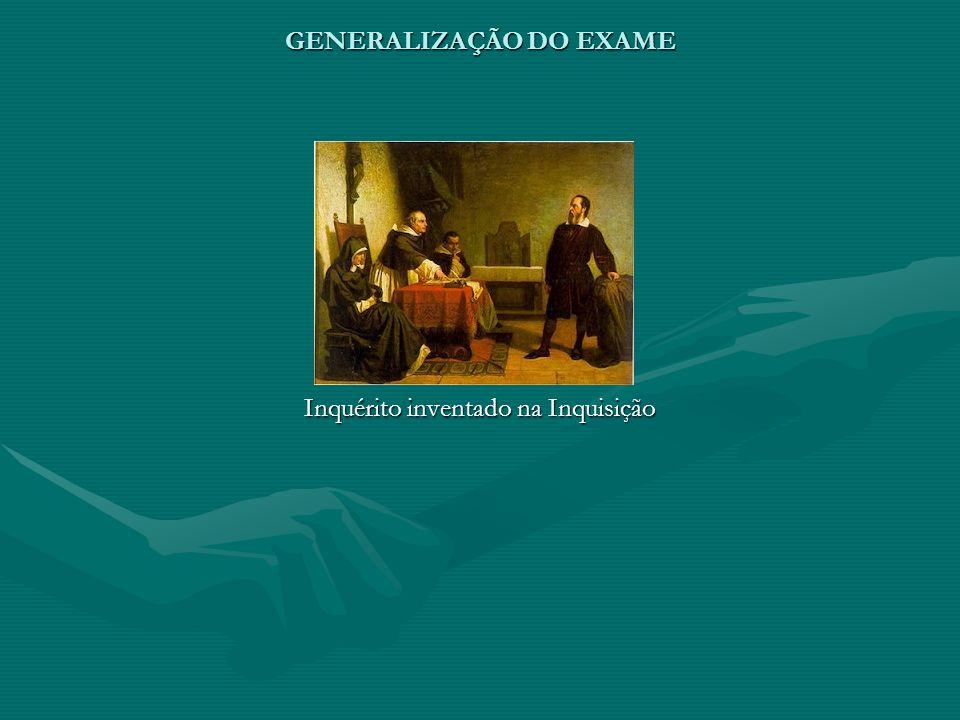 GENERALIZAÇÃO DO EXAME Inquérito inventado na Inquisição