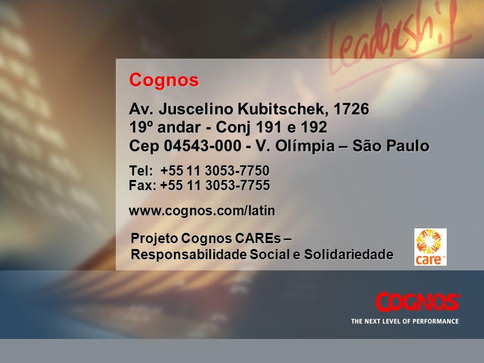 Cognos Av. Juscelino Kubitschek, 1726 19º andar - Conj 191 e 192 Cep 04543-000 - V. Olímpia – São Paulo Tel: +55 11 3053-7750 Fax: +55 11 3053-7755 ww
