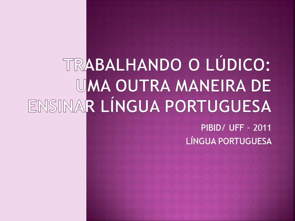 Projeto: PIBID - Língua Portuguesa Coordenadora: Prof.