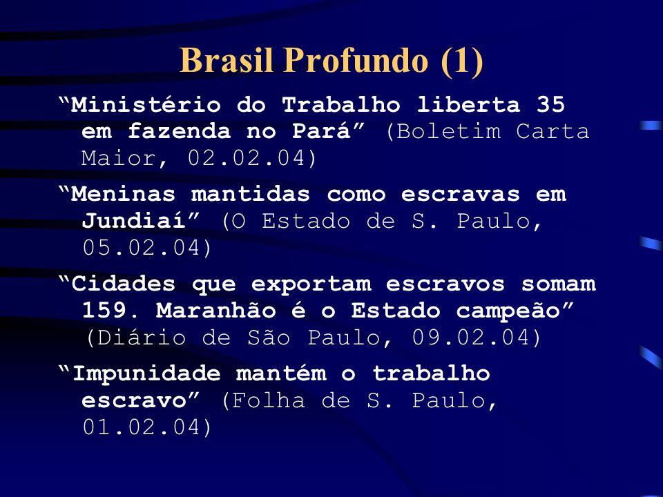 Brasil Profundo (1) Ministério do Trabalho liberta 35 em fazenda no Pará (Boletim Carta Maior, 02.02.04) Meninas mantidas como escravas em Jundiaí (O Estado de S.