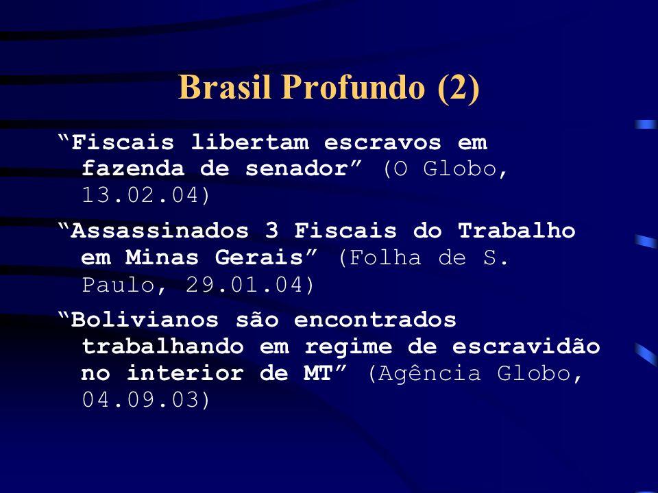 Brasil Profundo (2) Fiscais libertam escravos em fazenda de senador (O Globo, 13.02.04) Assassinados 3 Fiscais do Trabalho em Minas Gerais (Folha de S.