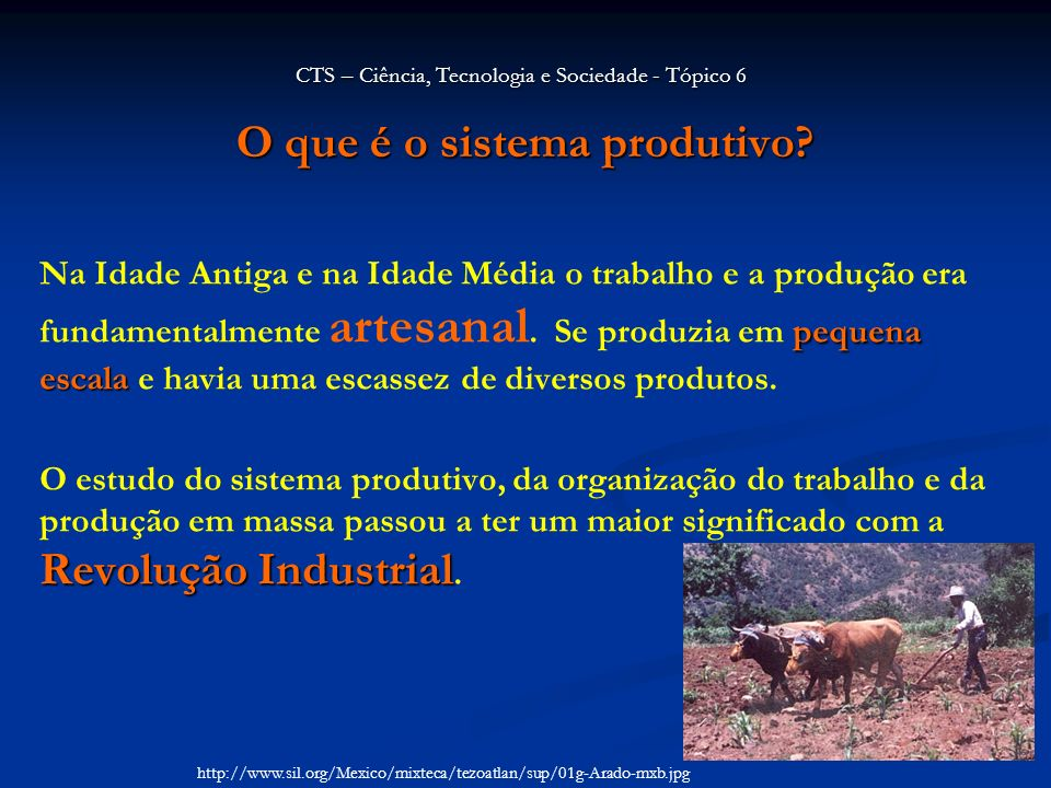 O que é o sistema produtivo? pequena escala Na Idade Antiga e na Idade Média o trabalho e a produção era fundamentalmente artesanal. Se produzia em pe