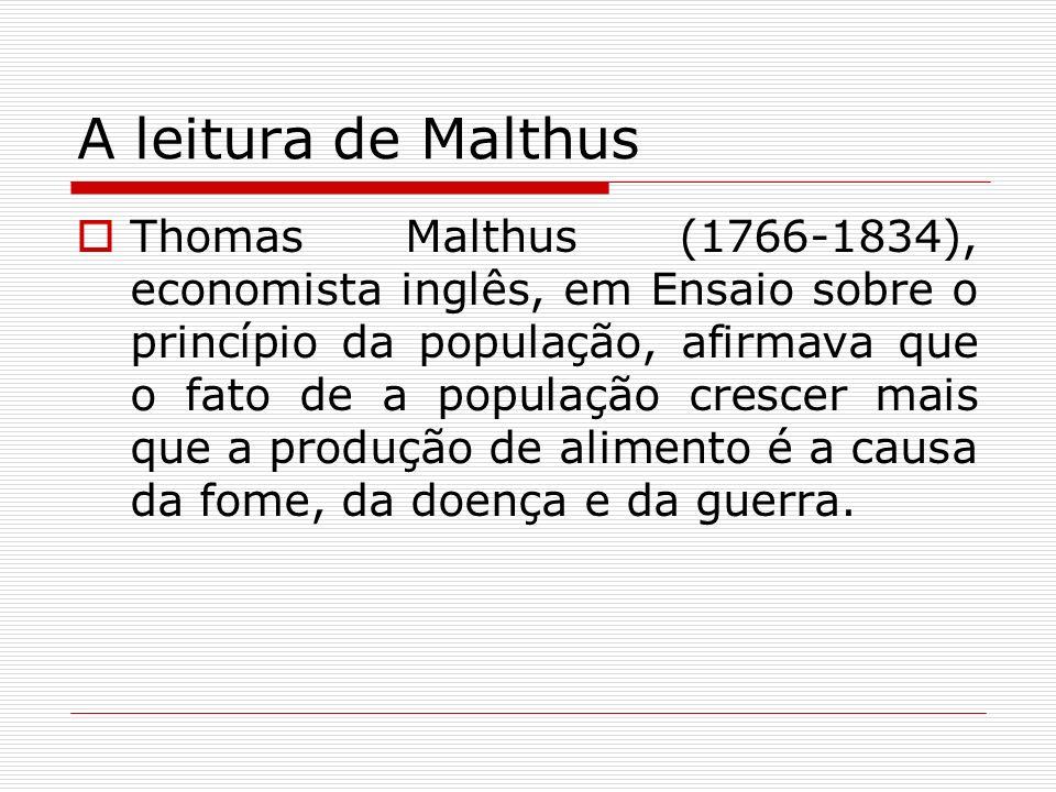 A leitura de Malthus Thomas Malthus (1766-1834), economista inglês, em Ensaio sobre o princípio da população, afirmava que o fato de a população cresc