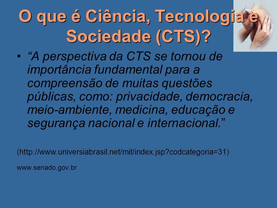 O que é Ciência, Tecnologia e Sociedade (CTS)? A perspectiva da CTS se tornou de importância fundamental para a compreensão de muitas questões pública