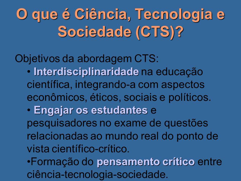 O que é Ciência, Tecnologia e Sociedade (CTS)? Objetivos da abordagem CTS: Interdisciplinaridade Interdisciplinaridade na educação científica, integra