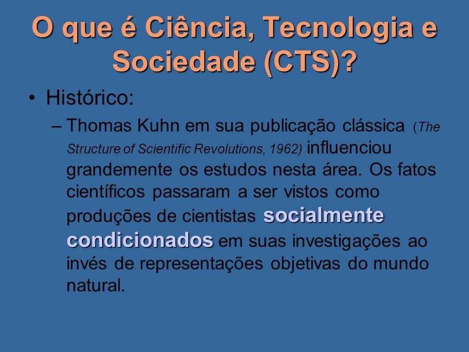 O que é Ciência, Tecnologia e Sociedade (CTS)? Histórico: socialmente condicionados –Thomas Kuhn em sua publicação clássica (The Structure of Scientif