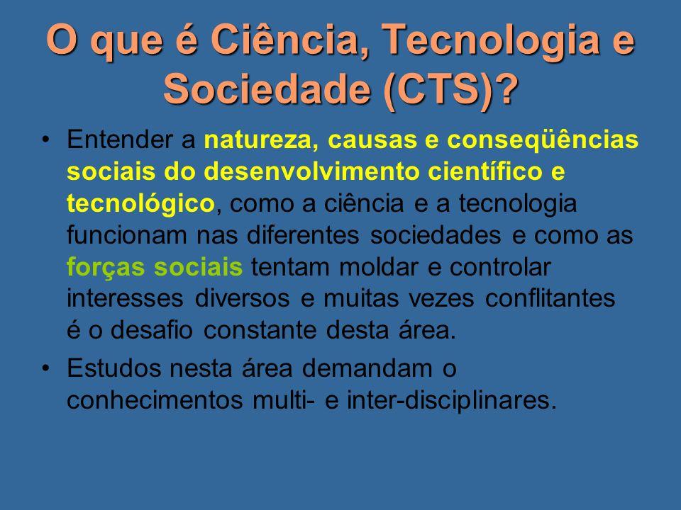 O que é Ciência, Tecnologia e Sociedade (CTS)? Entender a natureza, causas e conseqüências sociais do desenvolvimento científico e tecnológico, como a