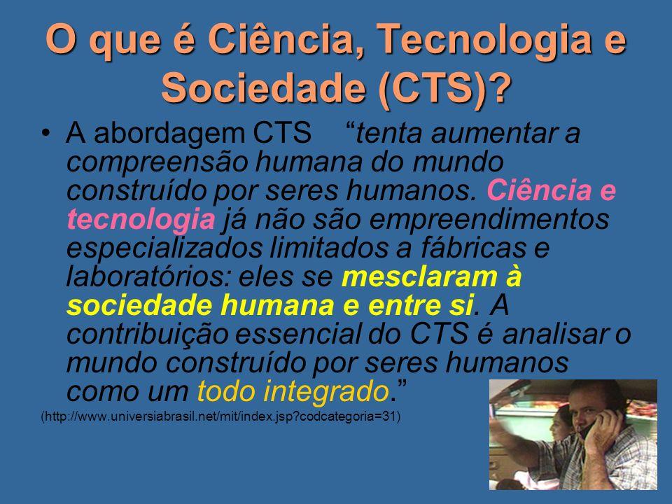 O que é Ciência, Tecnologia e Sociedade (CTS)? A abordagem CTS tenta aumentar a compreensão humana do mundo construído por seres humanos. Ciência e te