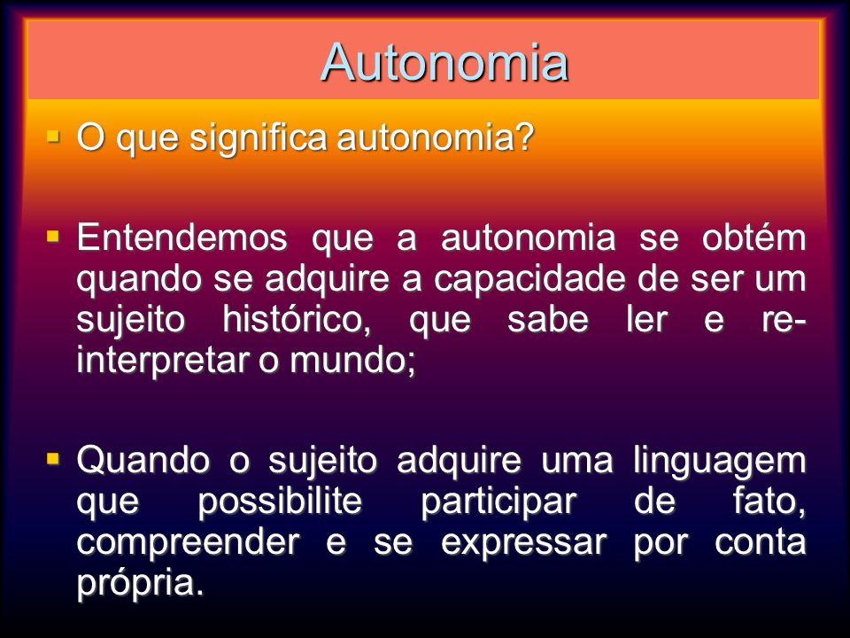 Autonomia Autonomia O que significa autonomia? O que significa autonomia? Entendemos que a autonomia se obtém quando se adquire a capacidade de ser um